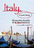 Italy, a love story : women write about the Italian experience