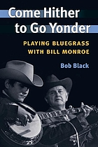 Come hither to go yonder : playing bluegrass with Bill Monroe