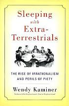 Sleeping with extra-terrestrials : the rise of irrationalism and perils of piety