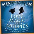 Love, magic & mudpies : raising your kids to feel loved, be kind, and make a difference