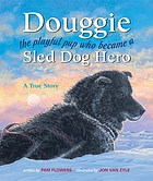 Douggie : the playful pup who became a sled dog hero