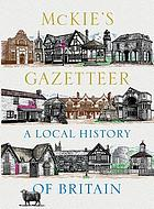 McKie's gazetteer : a local history of Britain