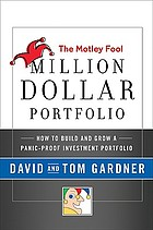 The Motley Fool million dollar portfolio : how to build and grow a panic-proof investment portfolio