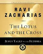 The lotus and the cross : Jesus talks with Buddha