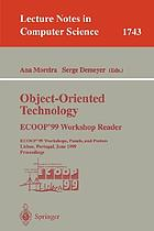 Object-oriented technology : ECOOP'99 workshop reader : ECOOP'99 workshops, panels, and posters, Lisbon, Portugal, June 14-18, 1999 : proceedings