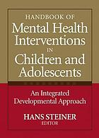 Handbook of mental health interventions in children and adolescents : an integrated developmental approach