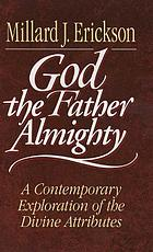 God the Father Almighty : a contemporary exploration of the divine attributes