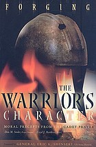 Forging the warrior's character : moral precepts from the Cadet Prayer