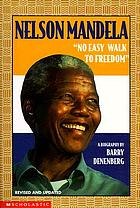 "Nelson Mandela : ""no easy walk to freedom"" : a biography"