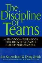 The discipline of teams : a mindbook-workbook for delivering small group performance