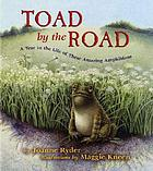 Toad by the road : a year in the life of these amazing amphibians