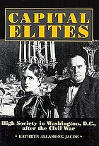 Capital elites : high society in Washington, D.C., after the Civil War