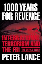 1000 years for revenge : international terrorism and the FBI--the untold story