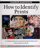 How to identify prints : a complete guide to manual and mechanical processes from woodcut to ink jet