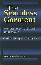 The seamless garment : writings on the consistent ethic of life