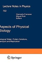 Aspects of physical biology biological water, protein solutions, transport and replication