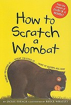 How to scratch a wombat : where to find it...what to feed it...why it sleeps all day