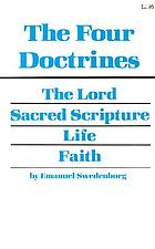 The four leading doctrines of the New Church, signified by the New Jerusalem in the Revelation: being those concerning the Lord, the Sacred Scripture, faith, and life