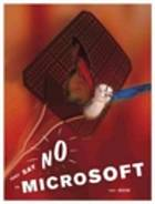 Just say no to Microsoft : how to ditch Microsoft and why it's not as hard as you think