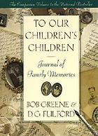 To our children's children : journal of family memories