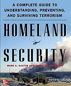 Homeland security : a complete guide to understanding, preventing, and surviving terrorism