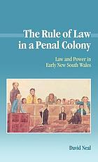 The rule of law in a penal colony : law and power in early New South Wales