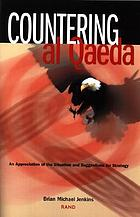 Countering al Qaeda : an appreciation of the situation and suggestions for strategy