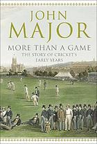 More than a game : the story of cricket's early yearsThe story of cricket's early years