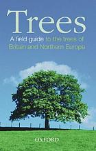 Trees : a field guide to the trees of Britain and Northern Europe