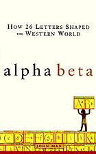 Alpha beta : how 26 letters shaped the Western world