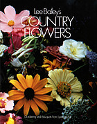 Lee Bailey's Country flowers : gardening and bouquets from spring to fall