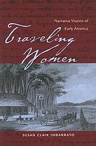 Traveling women : narrative visions of early AmericaTraveling women narrative visions of early America