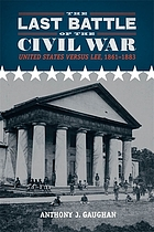 The last battle of the Civil War : United States versus Lee, 1861-1883