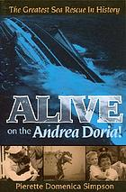 Alive on the Andrea Doria! : the greatest sea rescue in history