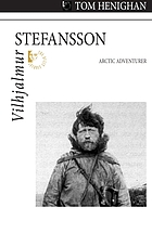 Vilhjalmur Stefansson : Arctic adventurer