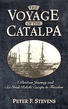 The voyage of the Catalpa : a perilous journey and six Irish rebels' escape to freedom
