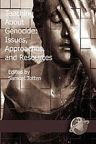 Teaching about genocide : issues, approaches, and resources