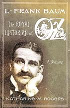 L. Frank Baum, creator of Oz : [a biography]L. Frank Baum, the royal historian of Oz : a biography