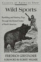 Wild sports in the Far West; the narrative of a German wanderer beyond the Mississippi, 1837-1843
