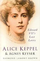 Alice Keppel & Agnes Keyser : Edward VII's last loves