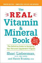 The real vitamin and mineral book : the definitive guide to designing your personal supplement program
