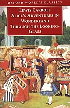 Alice's adventures in Wonderland; and, Through the looking-glass and what Alice found there