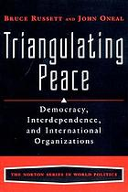 Triangulating peace : democracy, interdependence, and international organizations