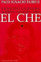 Ernesto Guevara : también conocido como el Che