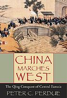 China marches west the Qing conquest of Central Eurasia