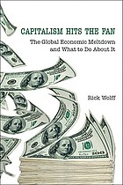 Capitalism hits the fan : the global economic meltdown and what to do about it