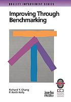 Improving through benchmarking : a practical guide to achieving peak process performance