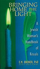 Bringing home the light : a Jewish woman's handbook of rituals