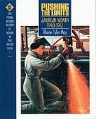 Pushing the limits : American women, 1940-1961