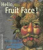 Hello, fruit face! : the paintings of Giuseppe Arcimboldo